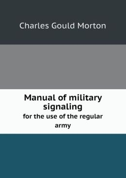 Manual of military signaling for the use of the regular army