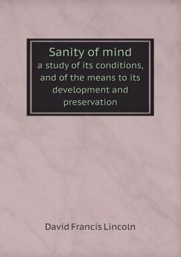 Sanity of mind a study of its conditions, and of the means to its development and preservation
