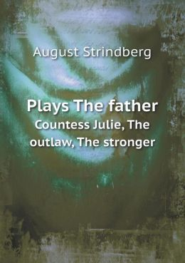 Plays The father Countess Julie, The outlaw, The stronger