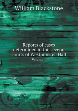 Reports of cases determined in the several courts of Westminster-Hall Volume 1