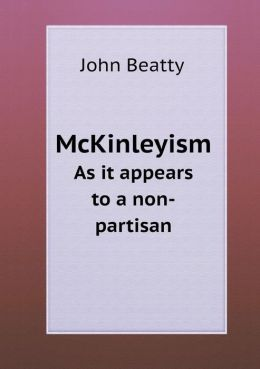 McKinleyism As it appears to a non-partisan