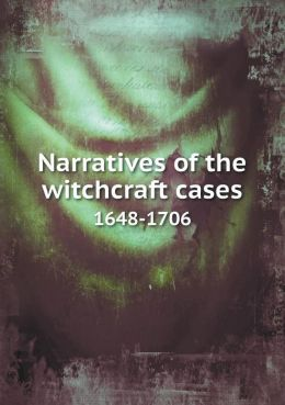Narratives of the witchcraft cases 1648-1706