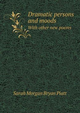 Dramatic Persons and Moods with Other New Poems