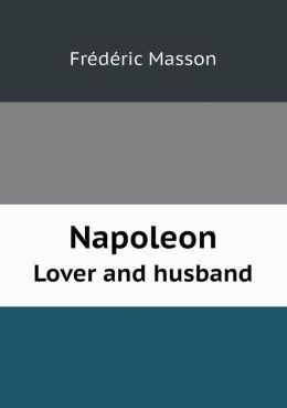 Napoleon Lover and Husband