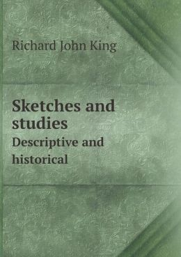 Sketches and Studies Descriptive and Historical
