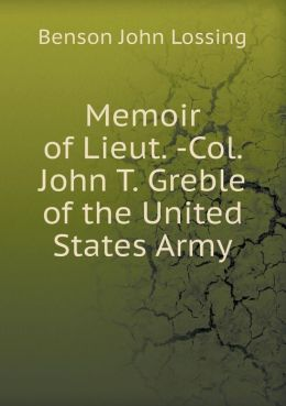 Memoir of Lieut. -Col. John T. Greble of the United States Army