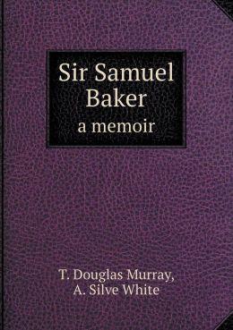 Sir Samuel Baker a memoir