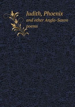 Judith, Phoenix and other Anglo-Saxon poems