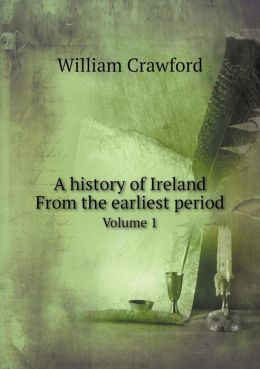 A history of Ireland From the earliest period Volume 1