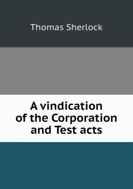 A vindication of the Corporation and Test acts