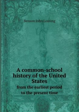 A common-school history of the United States from the earliest period to the present time
