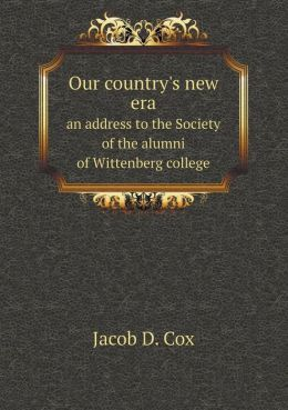 Our country's new era an address to the Society of the alumni of Wittenberg college