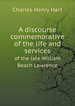 A discourse commemorative of the life and services of the late William Beach Lawrence