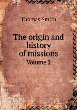 The origin and history of missions Volume 2