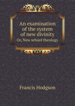 An examination of the system of new divinity Or, New school theology
