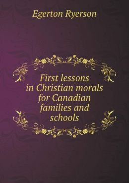 First lessons in Christian morals for Canadian families and schools