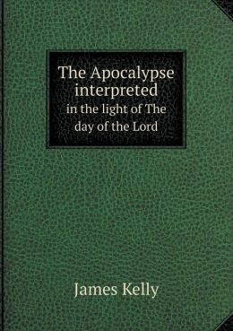 The Apocalypse interpreted in the light of The day of the Lord