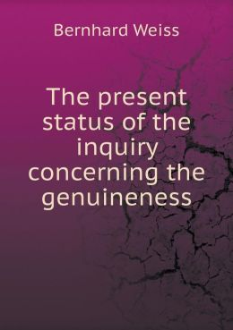 The present status of the inquiry concerning the genuineness