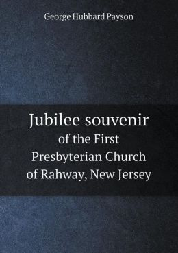 Jubilee souvenir of the First Presbyterian Church of Rahway, New Jersey