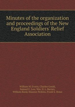 Minutes of the organization and proceedings of the New England Soldiers' Relief Association