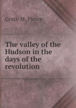 The valley of the Hudson in the days of the revolution