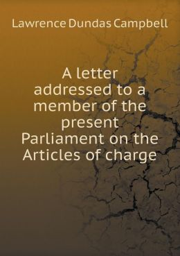 A letter addressed to a member of the present Parliament on the Articles of charge