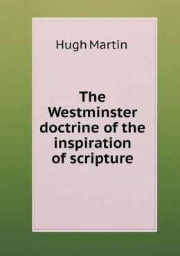 The Westminster doctrine of the inspiration of scripture