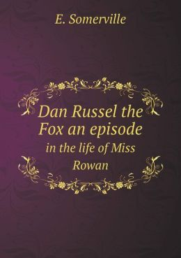 Dan Russel the Fox an Episode in the Life of Miss Rowan