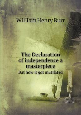 The Declaration of independence a masterpiece But how it got mutilated