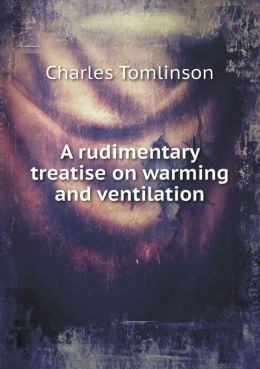 A rudimentary treatise on warming and ventilation