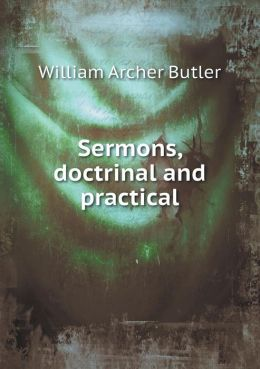Sermons, doctrinal and practical