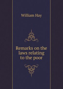 Remarks on the laws relating to the poor