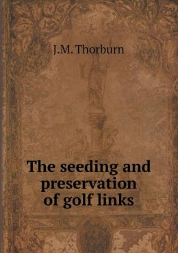 The seeding and preservation of golf links