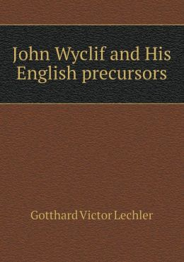 John Wyclif and His English precursors