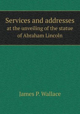 Services and addresses at the unveiling of the statue of Abraham Lincoln