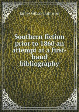 Southern fiction prior to 1860 an attempt at a first-hand bibliography
