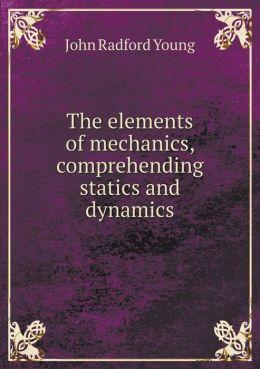 The elements of mechanics, comprehending statics and dynamics