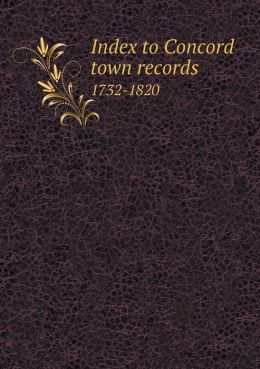 Index to Concord town records 1732-1820