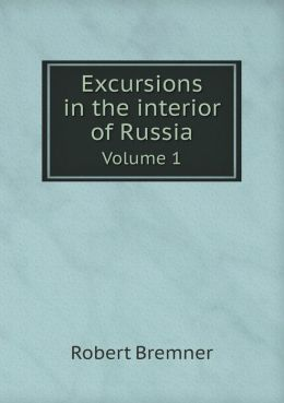 Excursions in the interior of Russia Volume 1