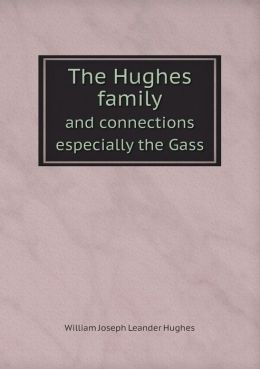 The Hughes family and connections especially the Gass