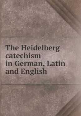 The Heidelberg catechism in German, Latin and English
