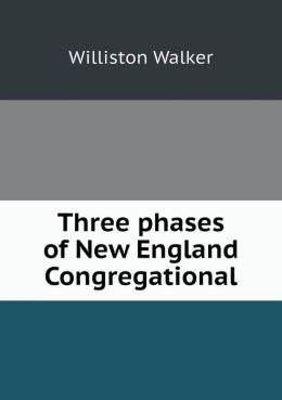 Three phases of New England Congregational