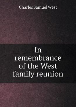 In remembrance of the West family reunion