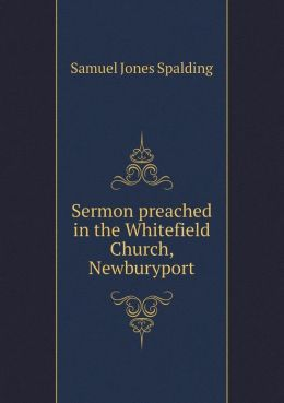 Sermon preached in the Whitefield Church, Newburyport