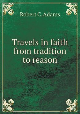Travels in faith from tradition to reason