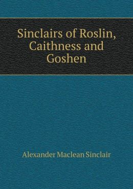Sinclairs of Roslin, Caithness and Goshen