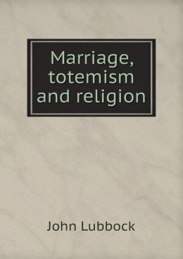 Marriage, totemism and religion