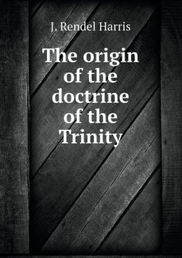 The origin of the doctrine of the Trinity