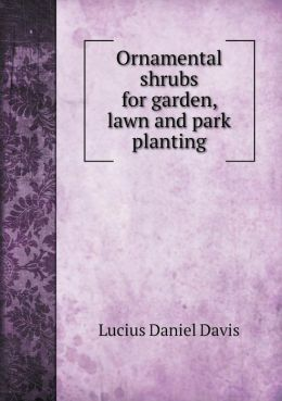 Ornamental shrubs for garden, lawn and park planting