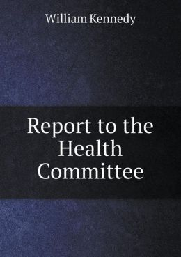 Report to the Health Committee